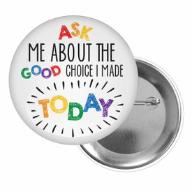 Brag Buttons for Students Featuring The Inspirational Message: Ask Me About The Good Choice I Made Today.