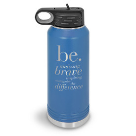 32oz. stainless steel water bottle featuring the inspirational Be: Amazing, Bold, Inspiring, Unstoppable, and Be The Difference message. 9 colors to choose from.