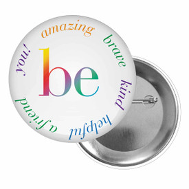 Brag Buttons for Students Featuring The Inspirational Message: Be amazing, brave, kind, helpful, a friend, you!