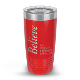 "Add Your Logo to This 20 oz. Stainless Steel Tumbler Featuring the Inspirational Message ""Believe You Can Make a Difference and You Will"""