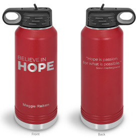 32oz. stainless steel water bottle featuring the inspirational message Believe in Hope. 9 colors to choose from.