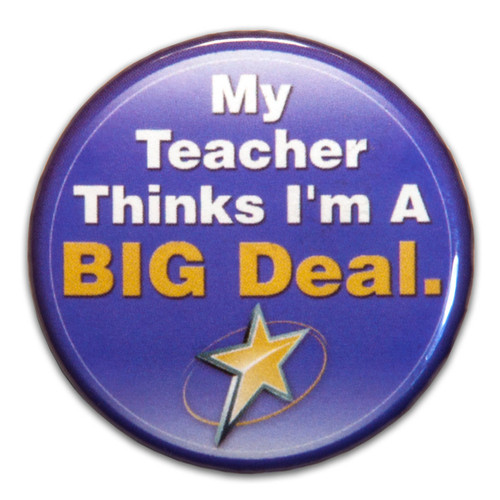 my teacher thinks i'm a big deal button