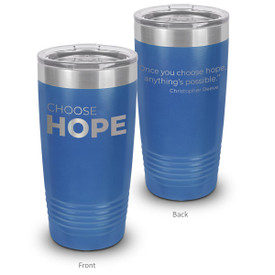 This 20oz. Stainless Steel Tumbler features The Message Choose Hope Making It The Perfect Gift For Teachers.