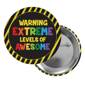 Brag Buttons for Students Featuring The Inspirational Message: Warning Extreme Levels Of Awesome
