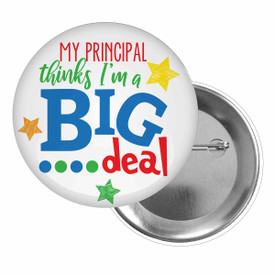 Brag Buttons for Students Featuring The Inspirational Message: My Principal (Teacher) Thinks I'm A Big Deal