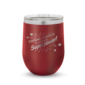 "This 12 oz. Stainless Steel Tumbler Features the Inspirational Message ""Inspiring Students Is My Superpower!"""