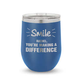 blue 12 oz. stainless steel tumblers with smile you're making a difference message and personalization